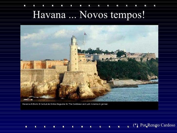 Havana ... Novos tempos! (*)  Por Renato Cardoso