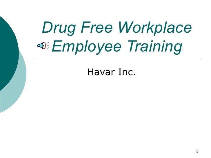 Drug Free Workplace Employee Training Havar Inc.