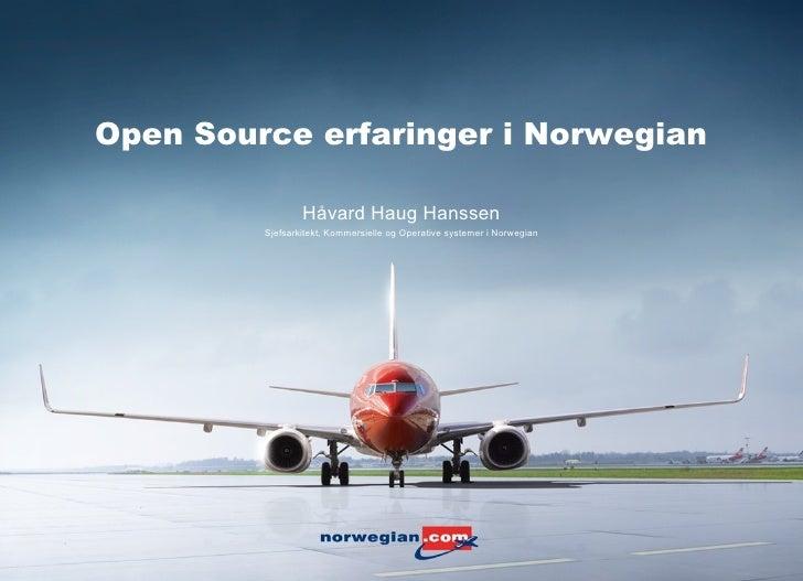 Open Source erfaringer i Norwegian                   Håvard Haug Hanssen          Sjefsarkitekt, Kommersielle og Operative...