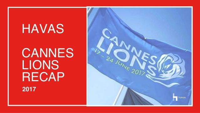 HAVAS CANNES LIONS RECAP 2017