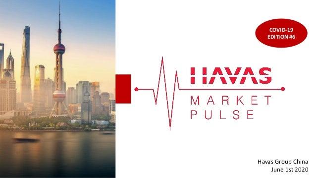 1 Havas Group China June 1st 2020 COVID-19 EDITION #6
