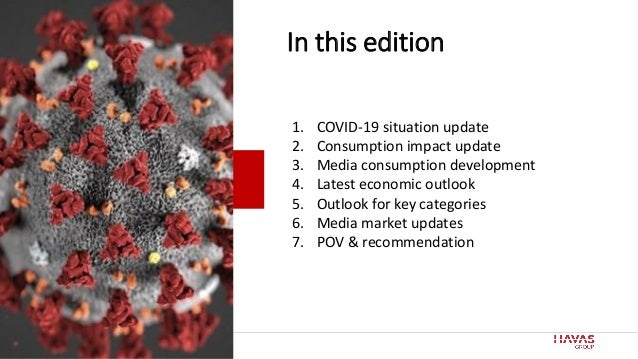 2 In this edition 1. COVID-19 situation update 2. Consumption impact update 3. Media consumption development 4. Latest eco...