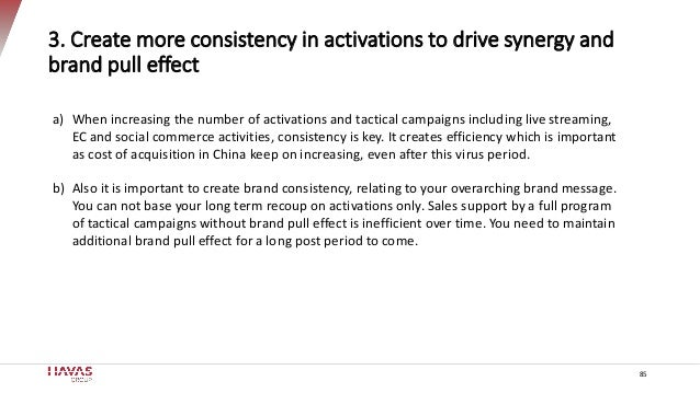 85 3. Create more consistency in activations to drive synergy and brand pull effect a) When increasing the number of activ...