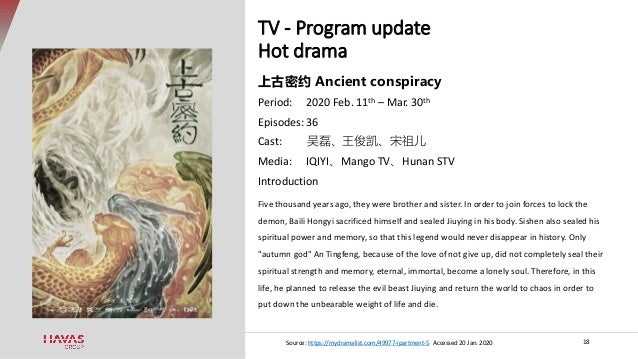 TV - Program update Hot drama 18 上古密约 Ancient conspiracy Period: 2020 Feb. 11th – Mar. 30th Episodes: 36 Cast: 吴磊、王俊凯、宋祖儿 ...