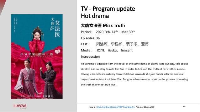 TV - Program update Hot drama 20 大唐女法医 Miss Truth Period: 2020 Feb. 14th – Mar. 30th Episodes: 36 Cast: 周洁琼、李程彬、裴子添、蓝博 Med...