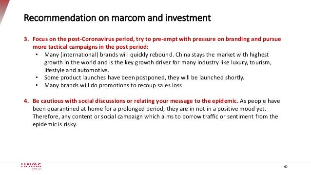 Recommendation on marcom and investment 60 3. Focus on the post-Coronavirus period, try to pre-empt with pressure on brand...