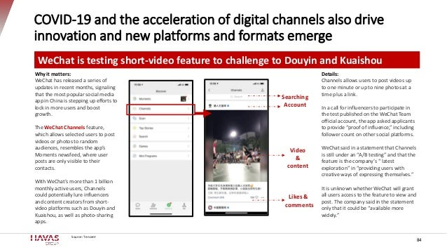 COVID-19 and the acceleration of digital channels also drive innovation and new platforms and formats emerge 84 WeChat is ...