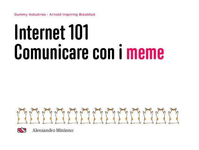 Gummy Industries - Arnold Inspiring Breakfast Internet 101 Comunicare con i meme Alessandro Mininno