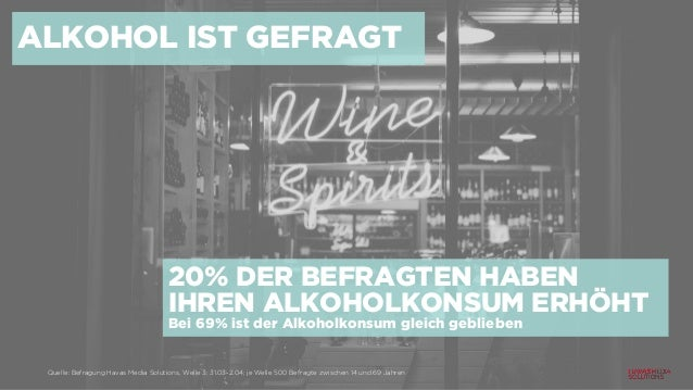 ALKOHOL IST GEFRAGT 20% DER BEFRAGTEN HABEN IHREN ALKOHOLKONSUM ERHÖHT Bei 69% ist der Alkoholkonsum gleich geblieben Quel...