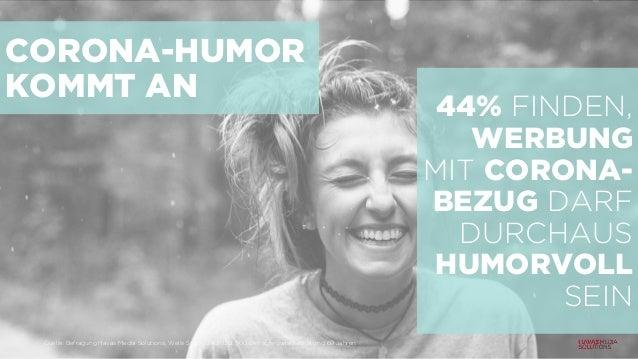 CORONA-HUMOR KOMMT AN 44% FINDEN, WERBUNG MIT CORONA- BEZUG DARF DURCHAUS HUMORVOLL SEIN Quelle: Befragung Havas Media Sol...