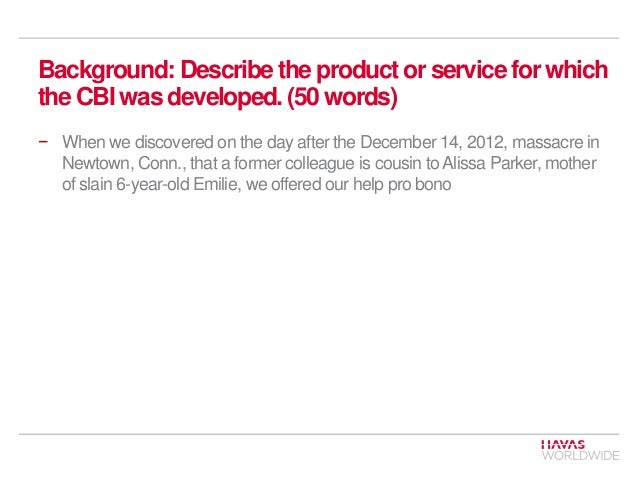 Background: Describe the product or service for which the CBI was developed. (50 words) − When we discovered on the day af...