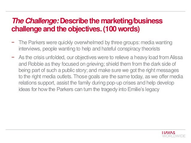 The Challenge: Describe the marketing/business challenge and the objectives. (100 words) − The Parkers were quickly overwh...