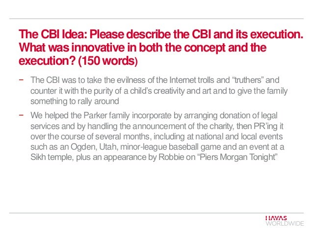 The CBI Idea: Please describe the CBI and its execution. What was innovative in both the concept and the execution? (150 w...