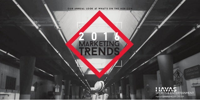 TRENDS MaRKETING 2 0 1 6 our annu al look at what's on the horizon