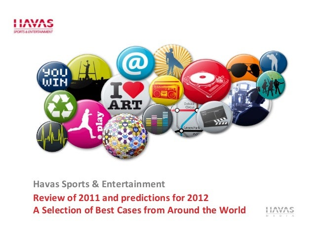 Havas Sports & Entertainment Review of 2011 and predictions for 2012 A Selection of Best Cases from Around the World