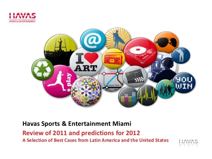 Havas Sports & Entertainment MiamiReview of 2011 and predictions for 2012A Selection of Best Cases from Latin America and ...
