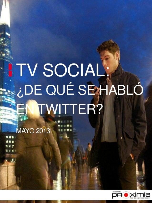 TV SOCIAL:¿DE QUÉ SE HABLÓEN TWITTER?MAYO 2013