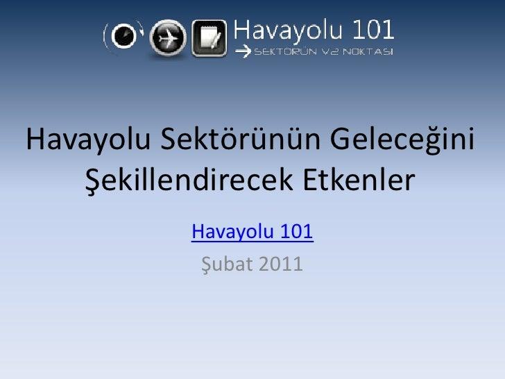 Havayolu Sektörünün Geleceğini Şekillendirecek Etkenler<br />Havayolu 101<br />Şubat 2011<br />