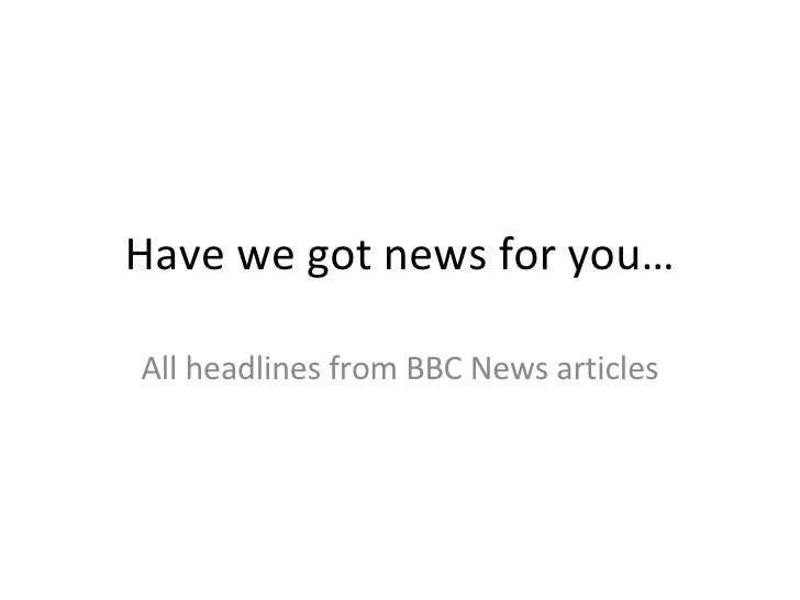 Have we got news for you… All headlines from BBC News articles