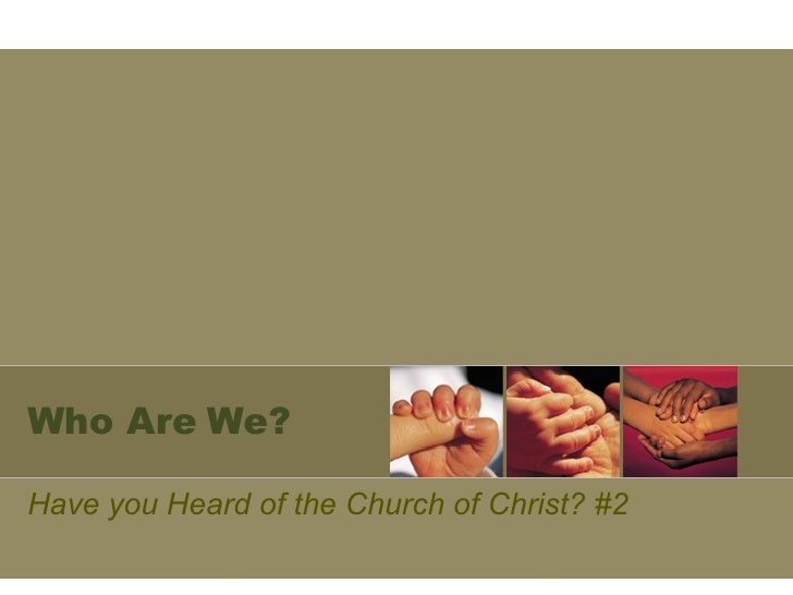 Who Are We? Have you Heard of the Church of Christ? #2