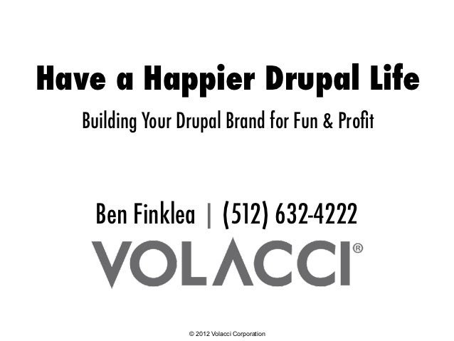 Have a Happier Drupal Life   Building Your Drupal Brand for Fun & Profit     Ben Finklea | (512) 632-4222                  ...
