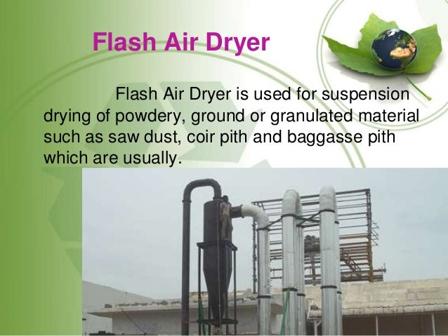 Flash Air Dryer Flash Air Dryer is used for suspension drying of powdery, ground or granulated material such as saw dust, ...