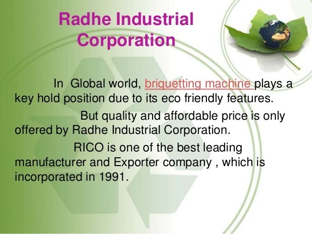 Radhe Industrial Corporation In Global world, briquetting machine plays a key hold position due to its eco friendly featur...