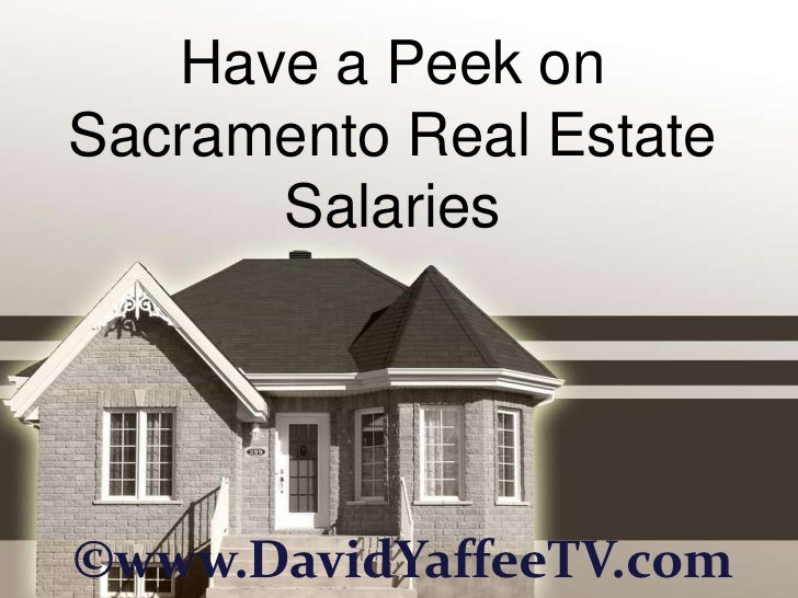 Have a Peek onSacramento Real Estate      Salaries©www.DavidYaffeeTV.com