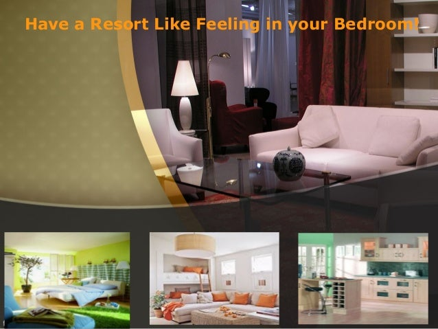 Have a Resort Like Feeling in your Bedroom!