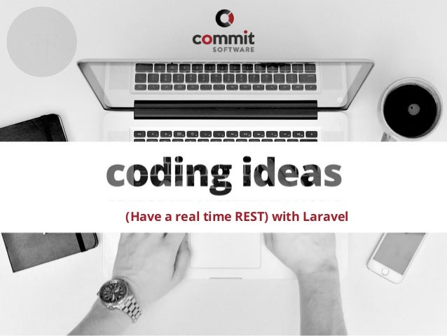 CORPORATE PRESENTATION 2016 WWW.COMMITSOFTWARE.IT (Have a real time REST) with Laravel