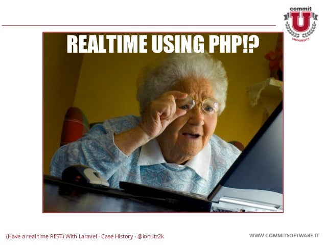 CORPORATE PRESENTATION 2016 WWW.COMMITSOFTWARE.IT WWW.COMMITSOFTWARE.IT REALTIME USING PHP!? (Have a real time REST) With ...