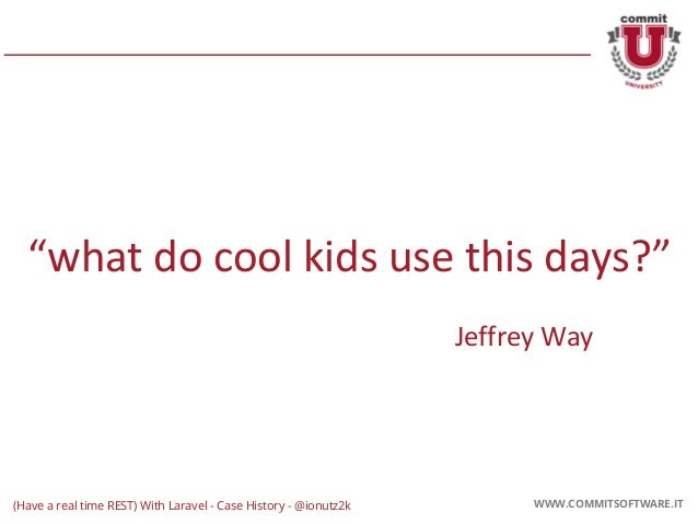 """CORPORATE PRESENTATION 2016 WWW.COMMITSOFTWARE.IT """"what do cool kids use this days?"""" Jeffrey Way WWW.COMMITSOFTWARE.IT(Hav..."""