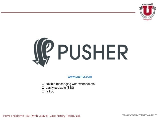 CORPORATE PRESENTATION 2016 WWW.COMMITSOFTWARE.IT WWW.COMMITSOFTWARE.IT www.pusher.com ❏ flexible messaging with websocket...