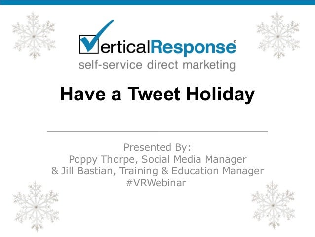 Have a Tweet Holiday Presented By: Poppy Thorpe, Social Media Manager & Jill Bastian, Training & Education Manager #VRWebi...
