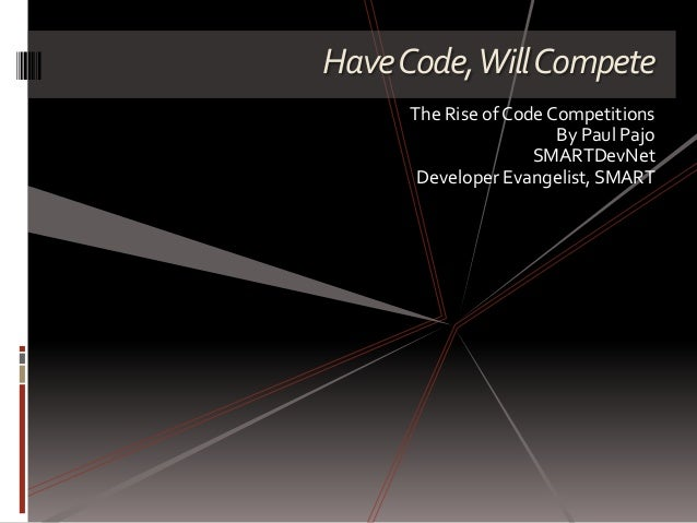 HaveCode,WillCompete The Rise of Code Competitions By Paul Pajo SMARTDevNet Developer Evangelist, SMART