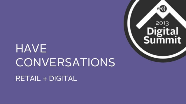 HAVE CONVERSATIONS RETAIL + DIGITAL