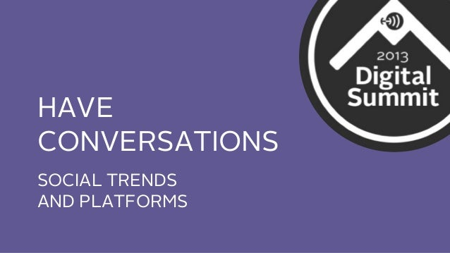 HAVE CONVERSATIONS SOCIAL TRENDS AND PLATFORMS