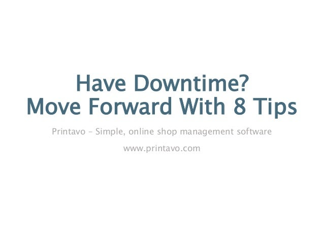 Have Downtime? Move Forward With 8 Tips Printavo – Simple, online shop management software www.printavo.com
