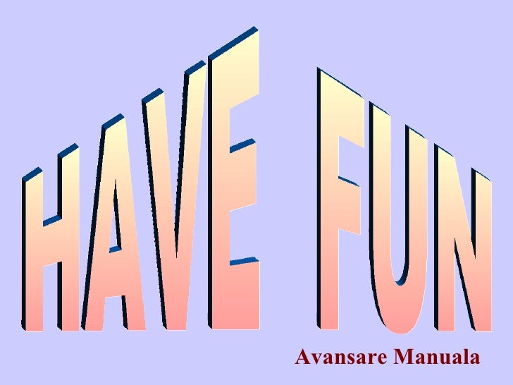 HAVE  FUN Avansare Manuala
