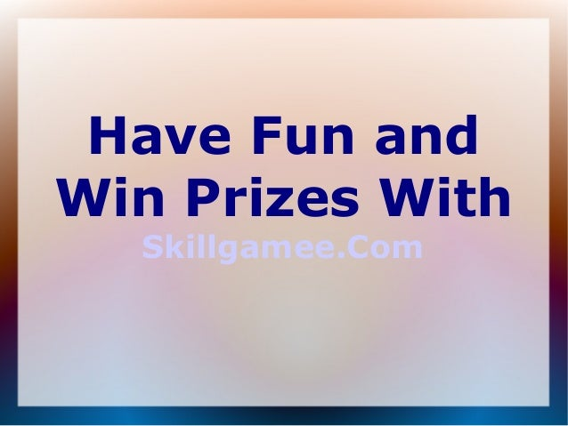 Have Fun and Win Prizes With Skillgamee.Com