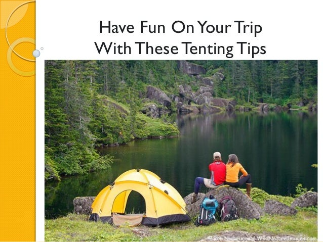 Have Fun OnYour TripWith These Tenting Tips ... & Have fun on your trip with these tenting tips
