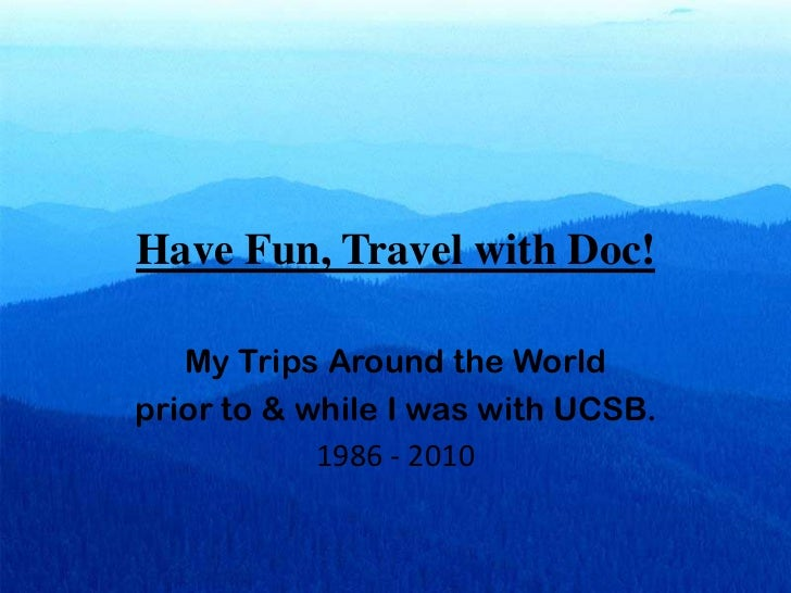 Have Fun, Travel with Doc!<br />My Trips Around the World <br />prior to & while I was with UCSB.<br />1986 - 2010 <br />