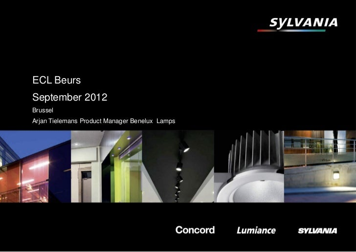 ECL BeursSeptember 2012BrusselArjan Tielemans Product Manager Benelux Lamps