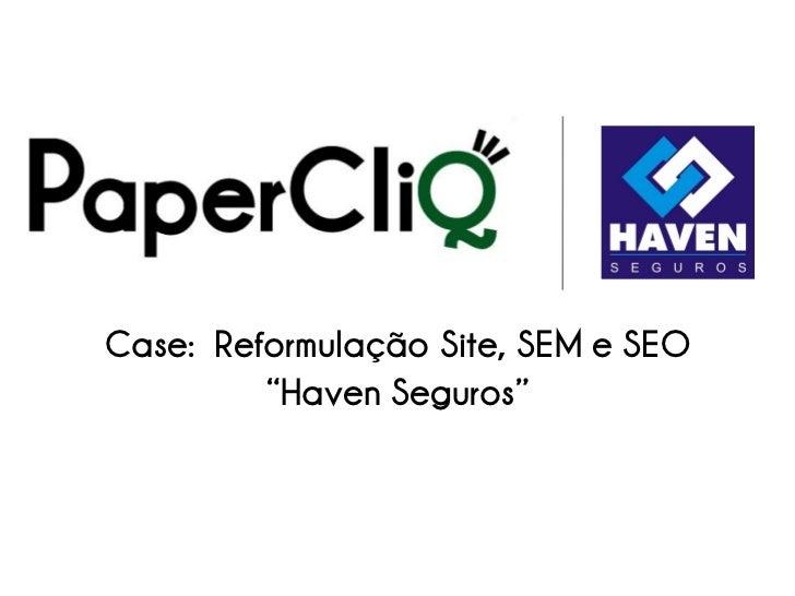 """Case: Reformulação Site, SEM e SEO          """"Haven Seguros"""""""
