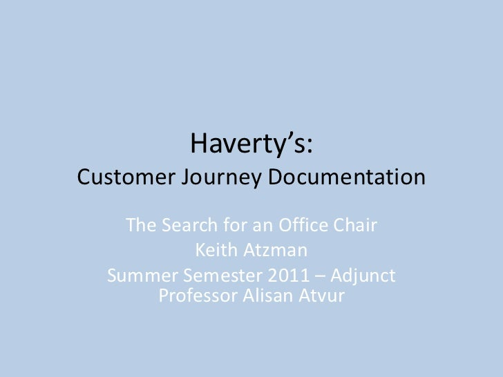 Haverty's:Customer Journey Documentation<br />The Search for an Office Chair<br />Keith Atzman<br />Summer Semester 2011 –...