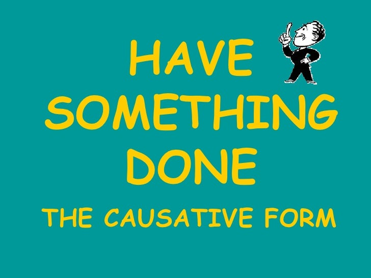 HAVE SOMETHING DONE THE CAUSATIVE FORM
