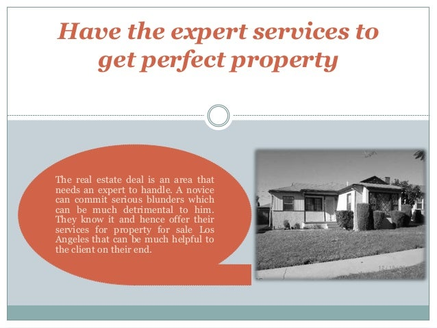 Have the expert services to get perfect property The real estate deal is an area that needs an expert to handle. A novice ...