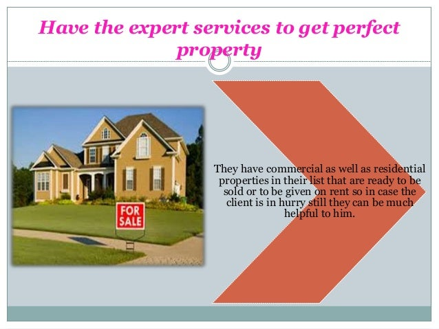 Have the expert services to get perfect property They have commercial as well as residential properties in their list that...