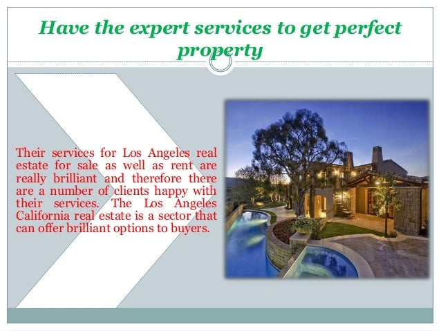 Have the expert services to get perfect property Their services for Los Angeles real estate for sale as well as rent are r...