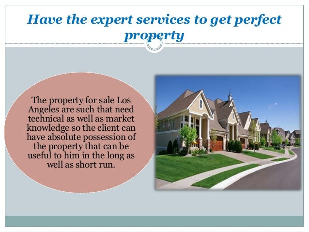 Have the expert services to get perfect property The property for sale Los Angeles are such that need technical as well as...